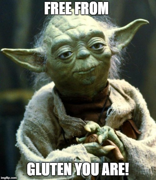 Gluten Free You Are. Thanks Yoda!