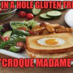 Egg in a Hole Gluten Free 'Croque Madame'